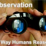 Observation to establish facts and then organize them is the first way humans reason with their minds.