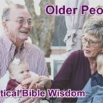 Older People. Their role in the 21st century. Practical Bible wisdom says we've underestimated it.