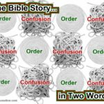 Ups and downs of order to confusion to order. That is the story of the Bible in two words.