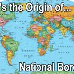 There are almost 200 independent countries around the world today. What is the origin of their borders?