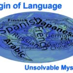 The origin of language has so far proved to be an unsolvable problem by philologists.