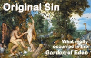 Original Sin. What really happened in the Garden of Eden. Adam and Eve lost their nakedness. Here's the meaning.