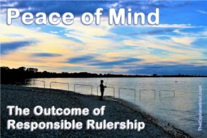 Peace of mind is the outcome of responsible rulership. How much of that is there around?