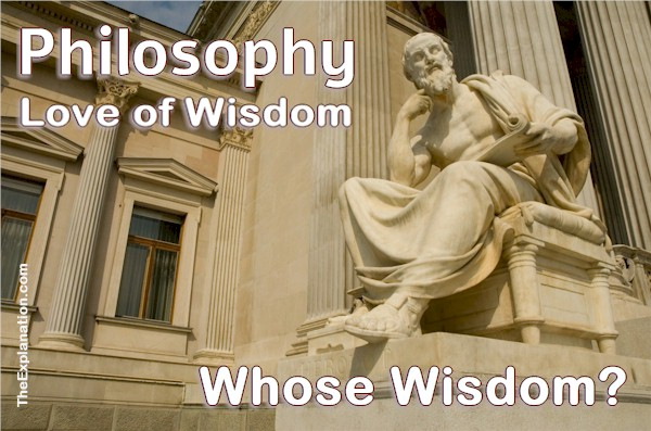Philosophy, the Love of Wisdom. Whose Wisdom?