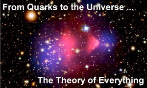 From Quarks to the Universe, From the tiniest to the hugest. How did it happen? The Theory of Everything.