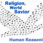Religion, is it the world's savior. This is how many humans reason