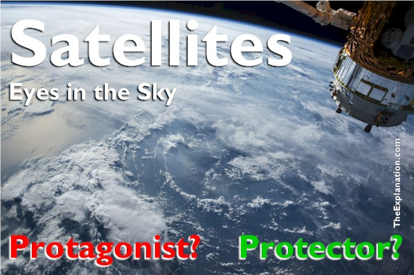 Thousands of satellites--eyes in the sky--pepper space They survey and scrutinize Earth: Protagonists? or Protectors?