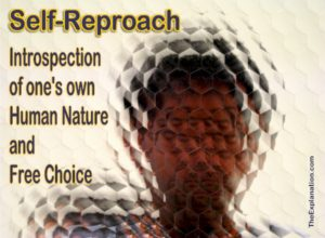 Self-reproach, an introspection of one's own human nature and free choice.