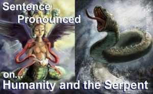 Sentence pronounced by God for the Serpent and Humanity. This is the result of their collusion and not following instructions.
