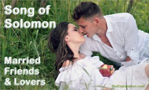 Song of Solomon, a tale of love and sex. Married, friends and lovers.