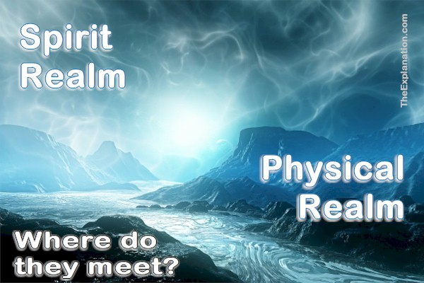 Spirit realm and Physical realm. God (Spirit) created the universe (physical). Where is the conjuncture between the two?