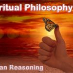 Spiritual philosophy is human reasoning with the addition of some spiritual element.