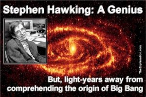 Stephen Hawking: A Genius, but light-years from comprehending the origin of the Universe
