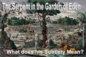 The Serpent in the Garden of Eden. What does his subtlety mean? What has it got to do with how he dealt with Eve?