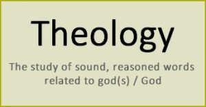 Theology is the study of sound, reasoned words related to god(s) / God