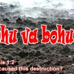 Tohu va bohu -- without form and void -- waste and destruction. Earth wasn't created this way. How did this chaos happen?