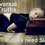 One of the many Universal Truths is that human babies worldwide need sleep