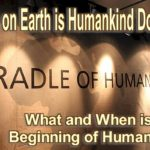 humankind doing? How and when did humanity begin? Basic questions. Here are the answers.