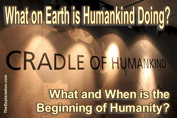 What on Earth is Humankind doing?  In Beginning there were No Humans