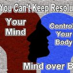 Mind over Body. It's very hard to maintain the mind in the right direction keeping a New Year's resolution