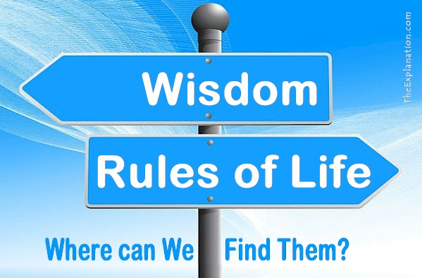 Wisdom Rules of Life. Where can we find them?
