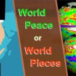 World Peace or world in pieces. Which shall it be?