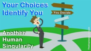 Your choices tell a lot about you. In fact your choices determine your identity.